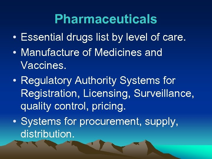 Pharmaceuticals • Essential drugs list by level of care. • Manufacture of Medicines and