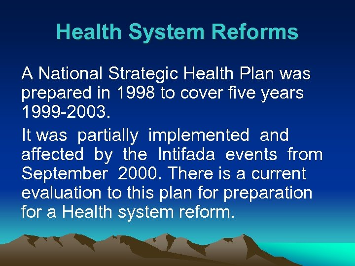 Health System Reforms A National Strategic Health Plan was prepared in 1998 to cover