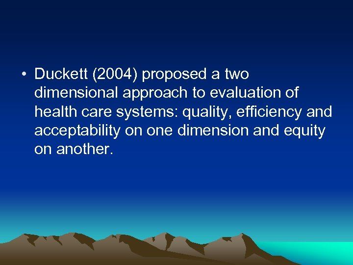 • Duckett (2004) proposed a two dimensional approach to evaluation of health care