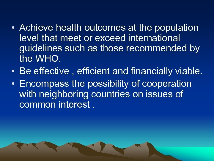 • Achieve health outcomes at the population level that meet or exceed international