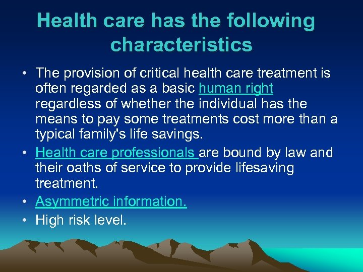Health care has the following characteristics • The provision of critical health care treatment