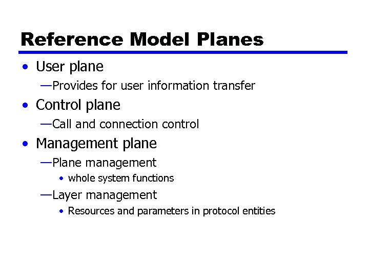 Reference Model Planes • User plane —Provides for user information transfer • Control plane