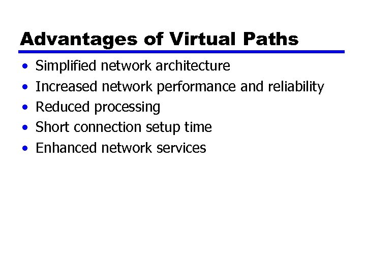 Advantages of Virtual Paths • • • Simplified network architecture Increased network performance and