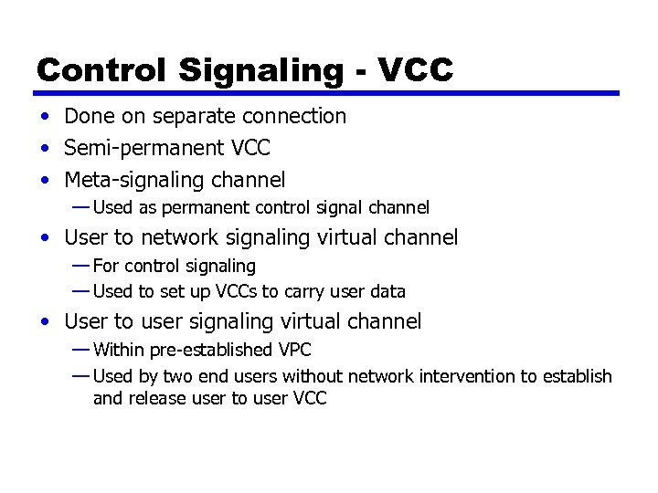 Control Signaling - VCC • Done on separate connection • Semi-permanent VCC • Meta-signaling