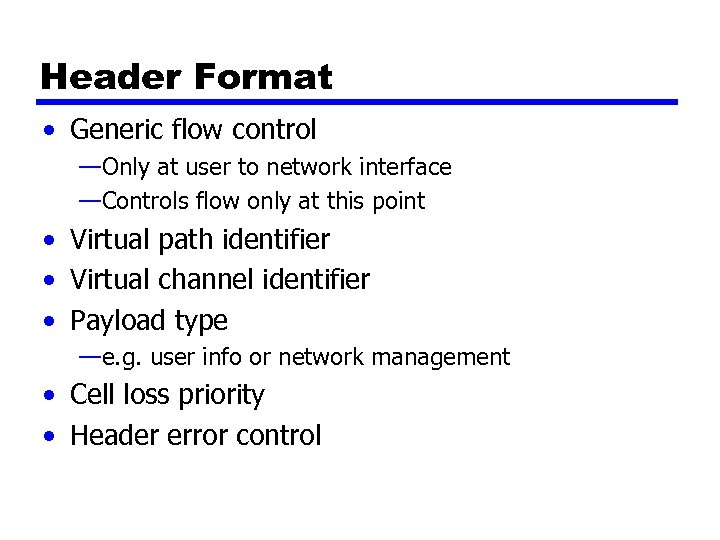 Header Format • Generic flow control —Only at user to network interface —Controls flow