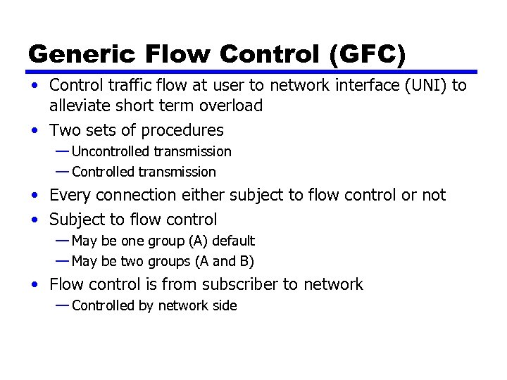 Generic Flow Control (GFC) • Control traffic flow at user to network interface (UNI)