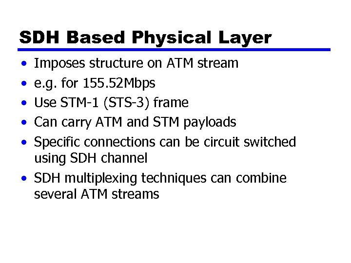 SDH Based Physical Layer • • • Imposes structure on ATM stream e. g.