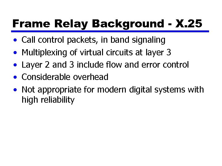 Frame Relay Background - X. 25 • • • Call control packets, in band