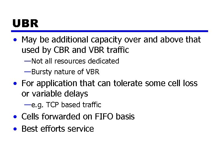 UBR • May be additional capacity over and above that used by CBR and