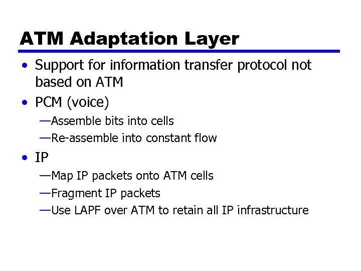 ATM Adaptation Layer • Support for information transfer protocol not based on ATM •