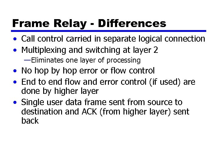 Frame Relay - Differences • Call control carried in separate logical connection • Multiplexing