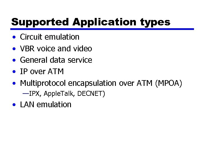 Supported Application types • • • Circuit emulation VBR voice and video General data