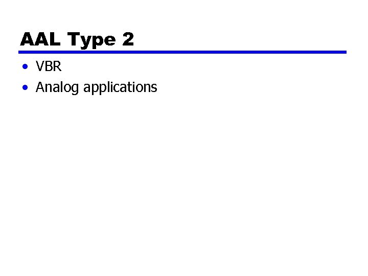 AAL Type 2 • VBR • Analog applications