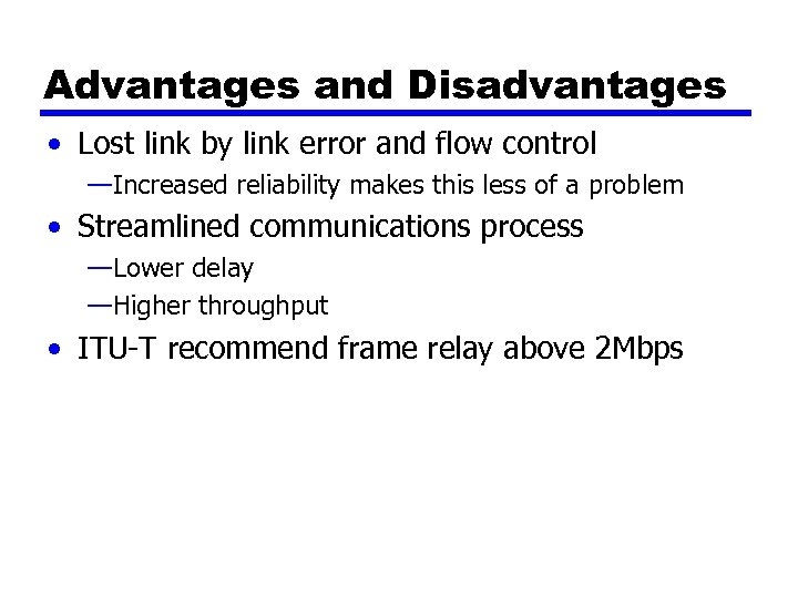 Advantages and Disadvantages • Lost link by link error and flow control —Increased reliability