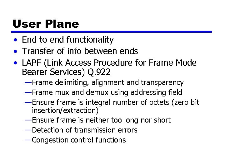 User Plane • End to end functionality • Transfer of info between ends •