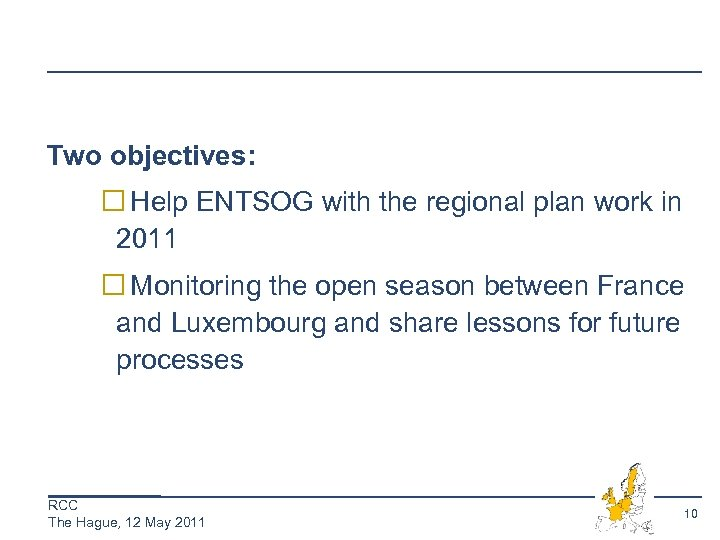 Two objectives: Help ENTSOG with the regional plan work in 2011 Monitoring the open