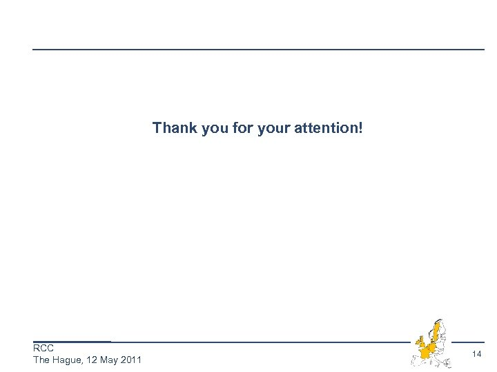 Thank you for your attention! RCC The Hague, 12 May 2011 14