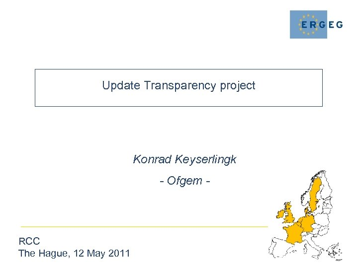 Update Transparency project Konrad Keyserlingk - Ofgem - RCC The Hague, 12 May 2011