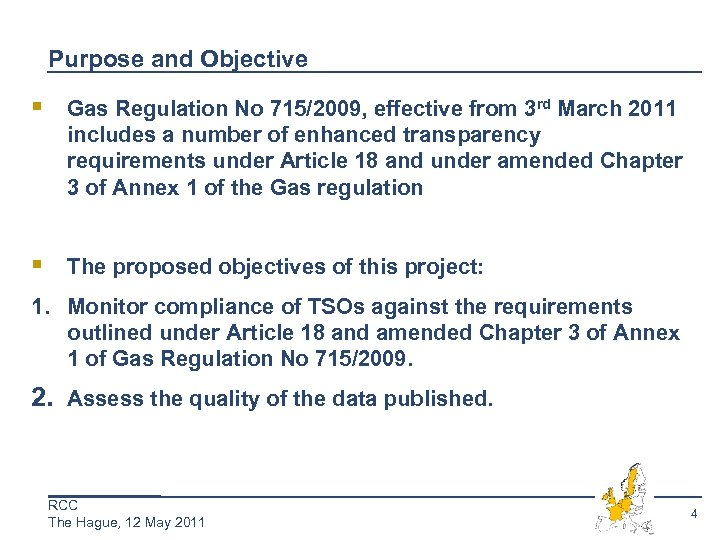 Purpose and Objective § Gas Regulation No 715/2009, effective from 3 rd March 2011