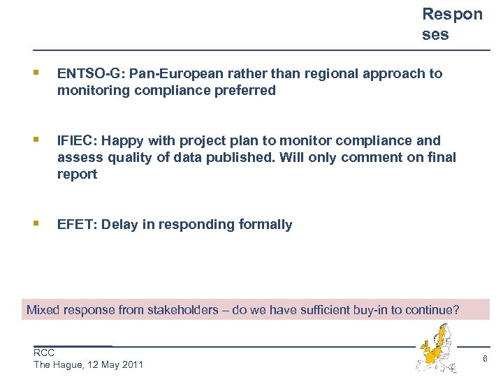 Respon ses § ENTSO-G: Pan-European rather than regional approach to monitoring compliance preferred §