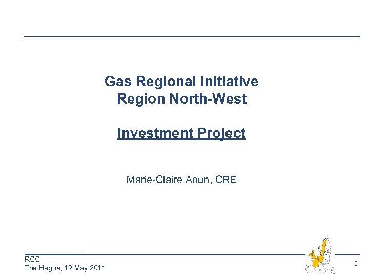 Gas Regional Initiative Region North-West Investment Project Marie-Claire Aoun, CRE RCC The Hague, 12