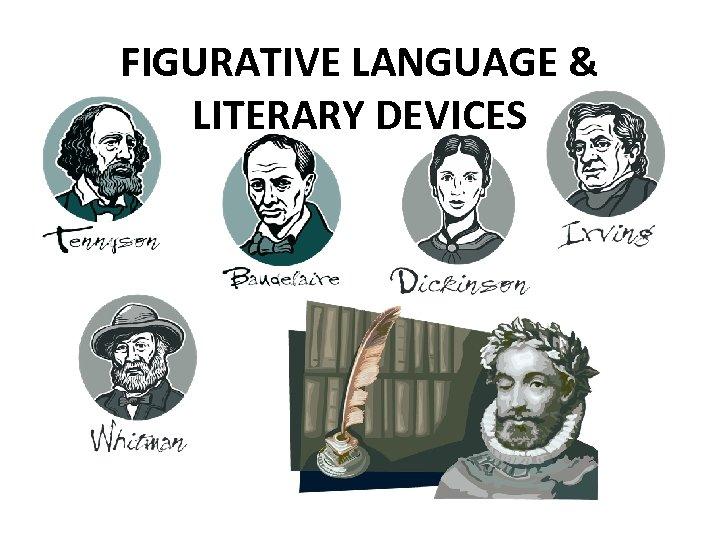 FIGURATIVE LANGUAGE & LITERARY DEVICES