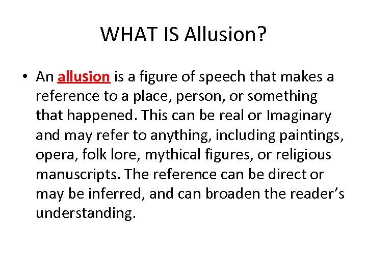 WHAT IS Allusion? • An allusion is a figure of speech that makes a