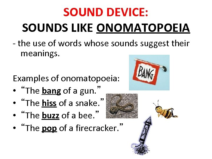 SOUND DEVICE: SOUNDS LIKE ONOMATOPOEIA - the use of words whose sounds suggest their