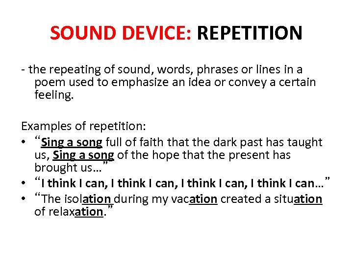 SOUND DEVICE: REPETITION - the repeating of sound, words, phrases or lines in a