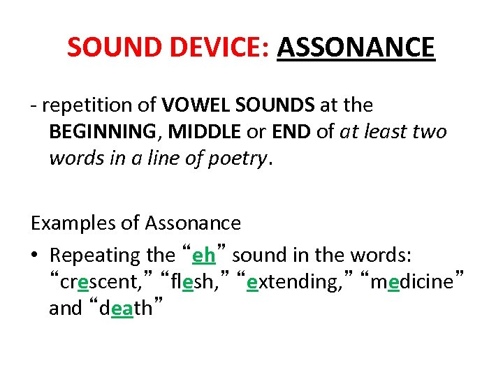 SOUND DEVICE: ASSONANCE - repetition of VOWEL SOUNDS at the BEGINNING, MIDDLE or END