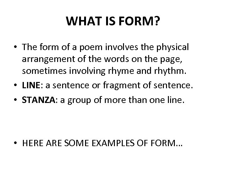 WHAT IS FORM? • The form of a poem involves the physical arrangement of