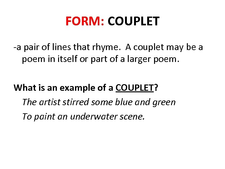 FORM: COUPLET -a pair of lines that rhyme. A couplet may be a poem