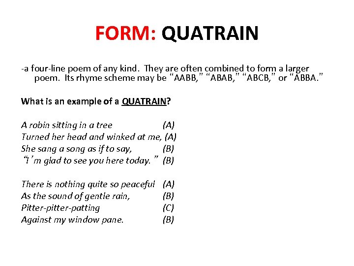 FORM: QUATRAIN -a four-line poem of any kind. They are often combined to form