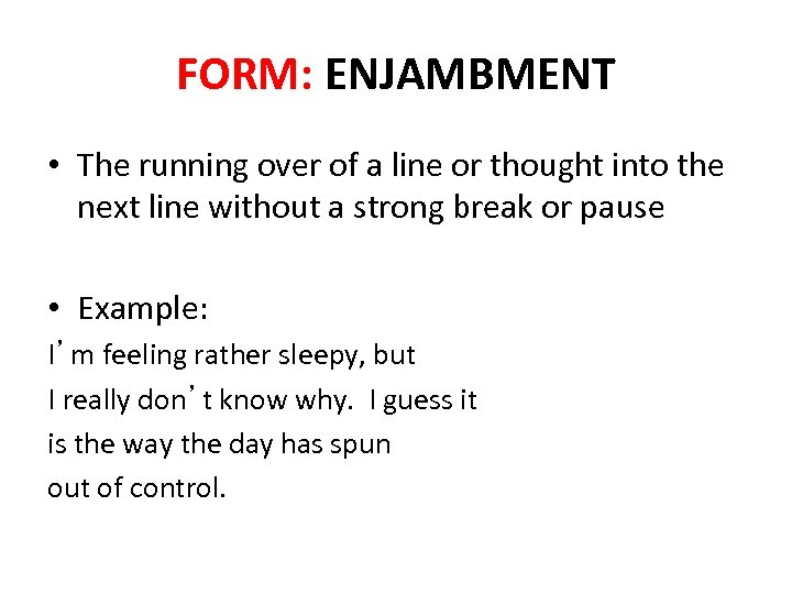 FORM: ENJAMBMENT • The running over of a line or thought into the next