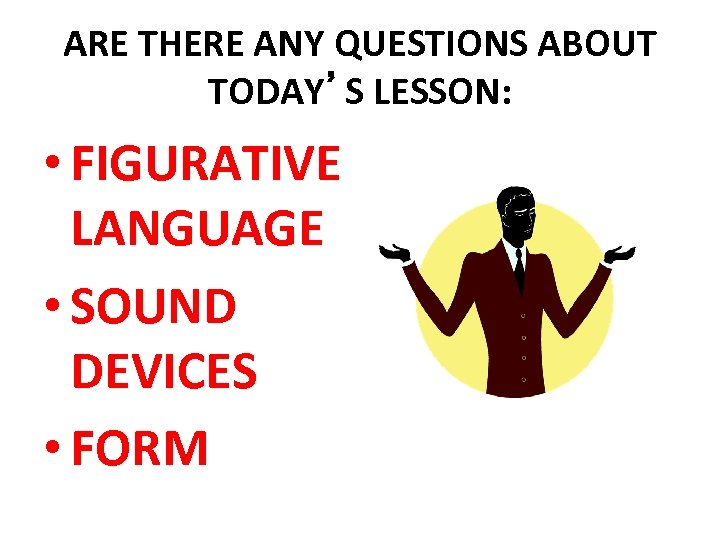 ARE THERE ANY QUESTIONS ABOUT TODAY'S LESSON: • FIGURATIVE LANGUAGE • SOUND DEVICES •
