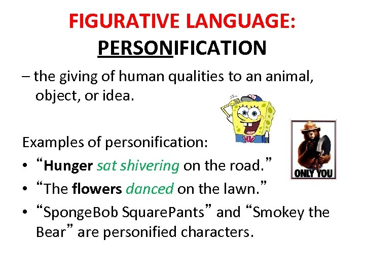 FIGURATIVE LANGUAGE: PERSONIFICATION – the giving of human qualities to an animal, object, or