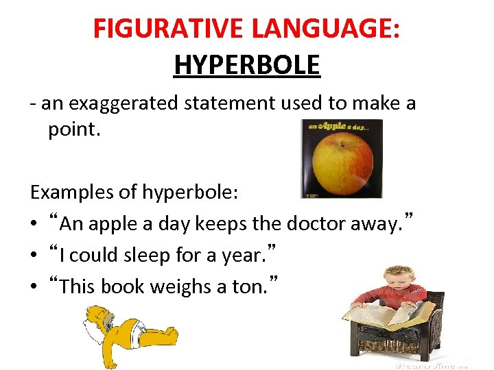 FIGURATIVE LANGUAGE: HYPERBOLE - an exaggerated statement used to make a point. Examples of