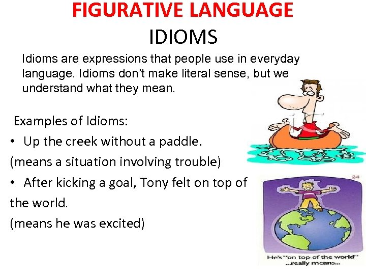 FIGURATIVE LANGUAGE IDIOMS Idioms are expressions that people use in everyday language. Idioms don't