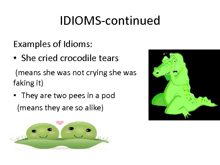 IDIOMS-continued Examples of Idioms: • She cried crocodile tears (means she was not crying