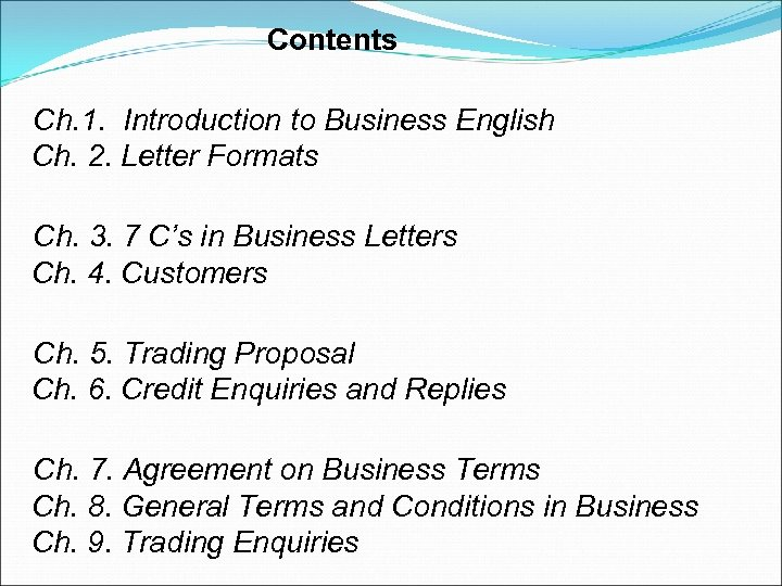 Contents Ch. 1. Introduction to Business English Ch. 2. Letter Formats Ch. 3. 7