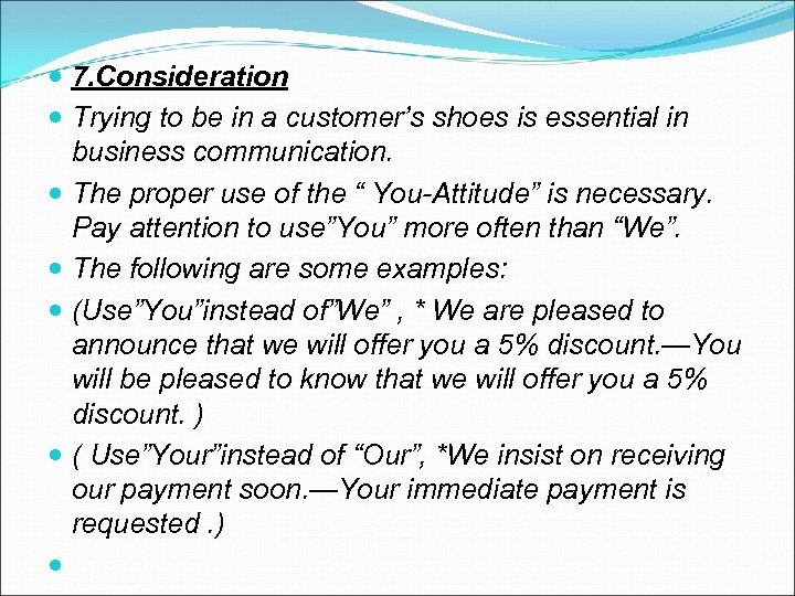 7. Consideration Trying to be in a customer's shoes is essential in business