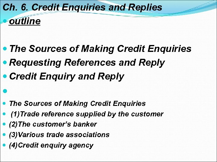 Ch. 6. Credit Enquiries and Replies outline The Sources of Making Credit Enquiries Requesting