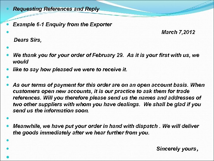 Requesting References and Reply Example 6 -1 Enquiry from the Exporter March 7,