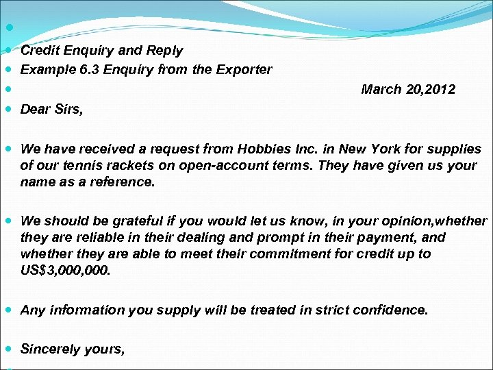 Credit Enquiry and Reply Example 6. 3 Enquiry from the Exporter March 20,