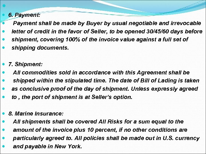 6. Payment: Payment shall be made by Buyer by usual negotiable and irrevocable