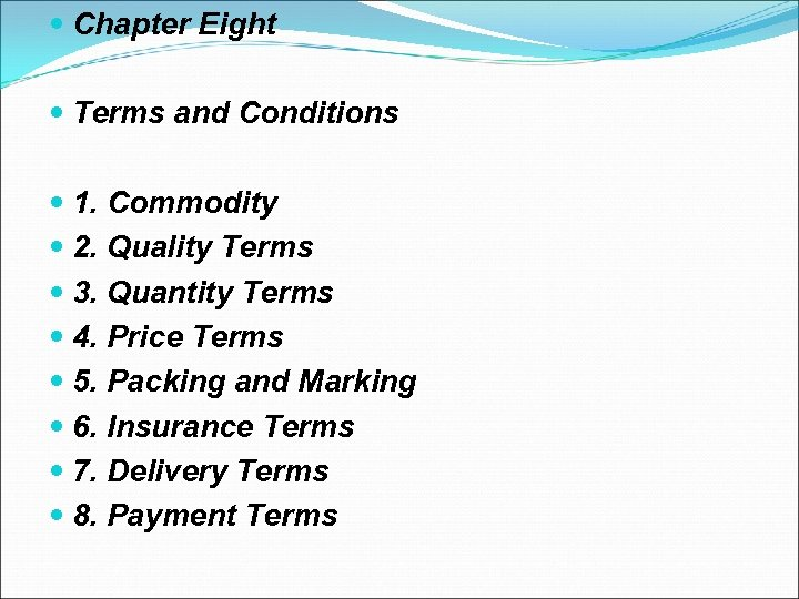 Chapter Eight Terms and Conditions 1. Commodity 2. Quality Terms 3. Quantity Terms