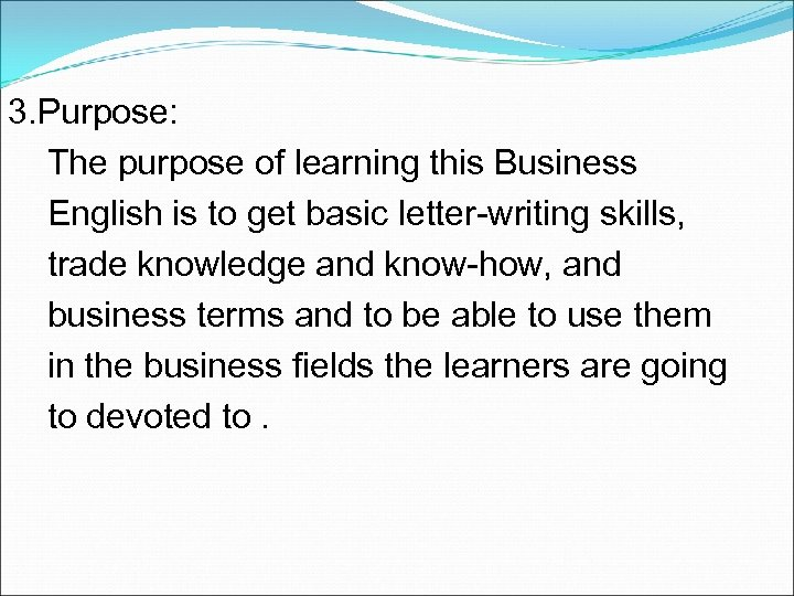3. Purpose: The purpose of learning this Business English is to get basic letter-writing
