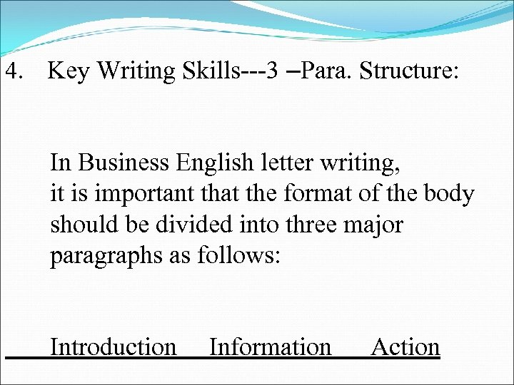 4. Key Writing Skills---3 –Para. Structure: In Business English letter writing, it is important