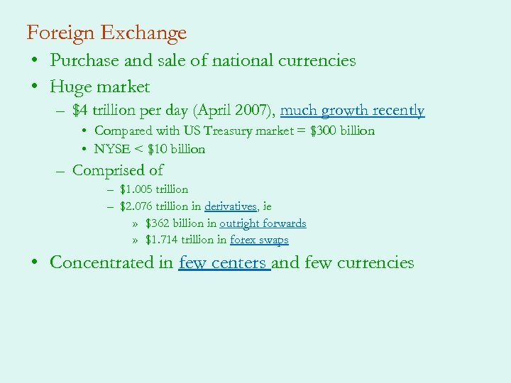 Foreign Exchange • Purchase and sale of national currencies • Huge market – $4