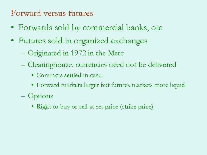 Forward versus futures • Forwards sold by commercial banks, otc • Futures sold in